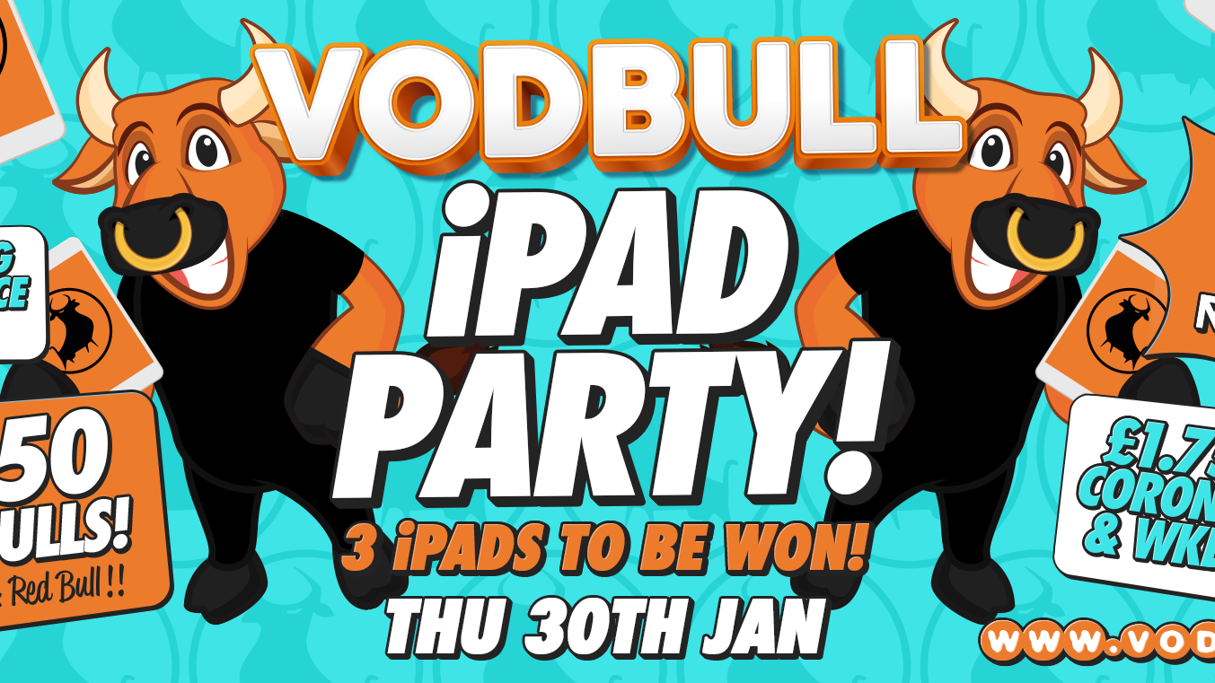 Vodbull ***SOLD OUT ONLINE!!*** iPad Party!