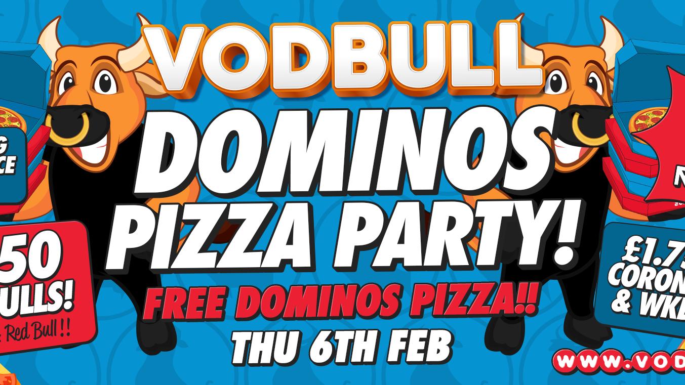 Vodbull ***200 tics on the door!*** 🍕 DOMINOS PARTY!! 🍕 1000 FREE DOMINOS PIZZAS!!