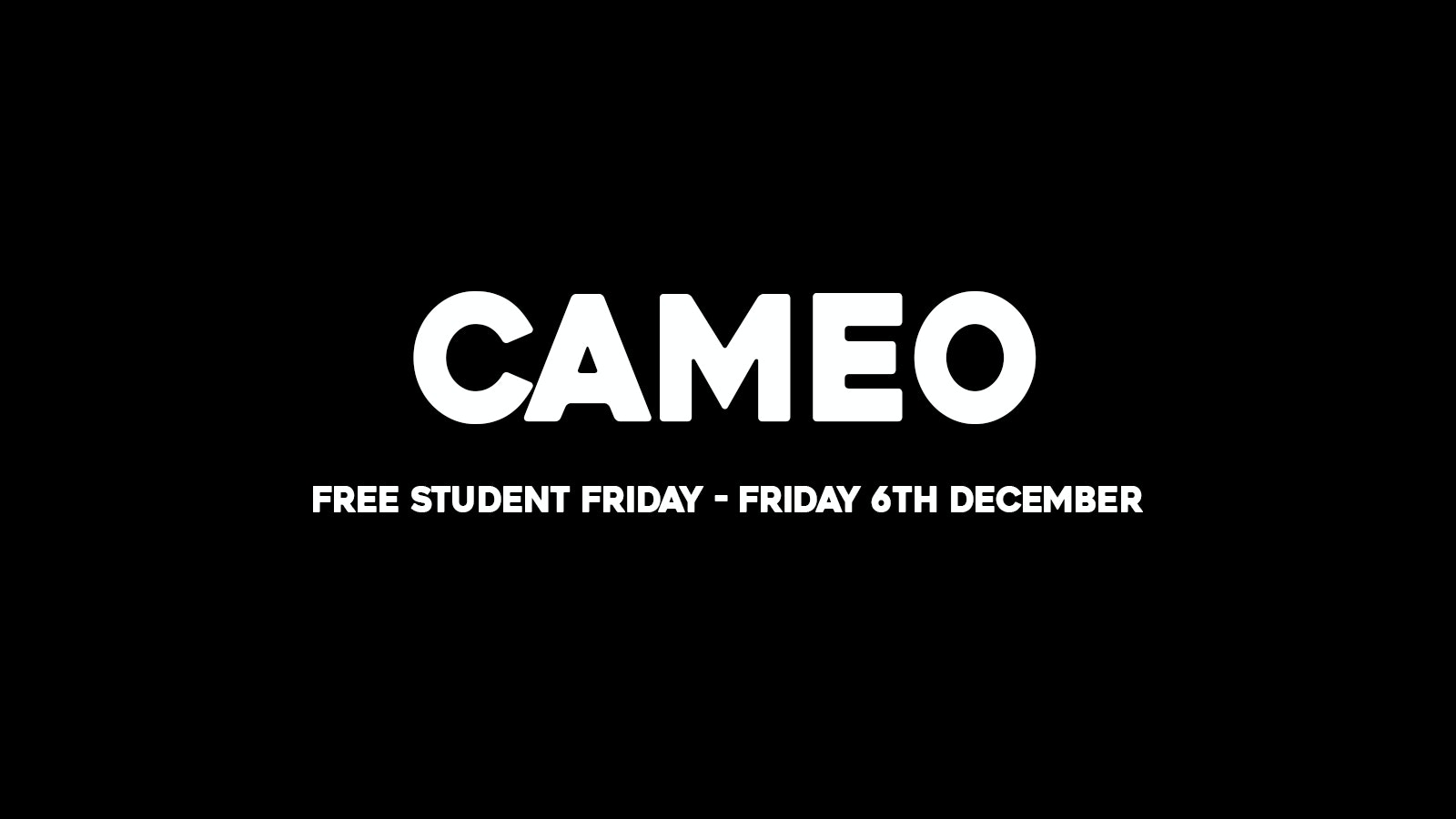 CAMEO STUDENT FRIDAYS – ONE OFF SPECIAL
