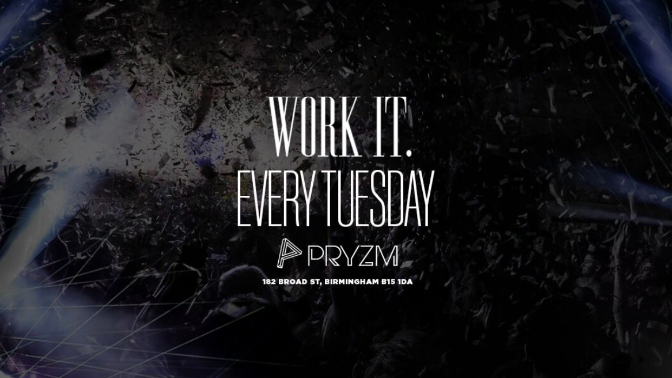 ⚠️ [FINAL TICKETS] ⚠️ Work It. – Every Tuesday – PRYZM