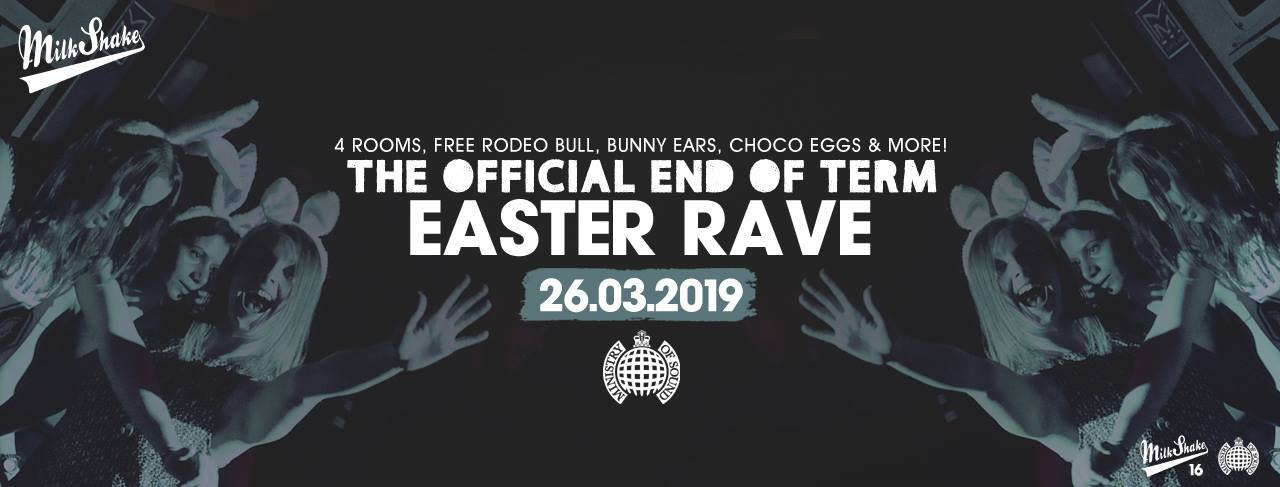 Milkshake, Ministry of Sound   End of Term Easter Rave! – TONIGHT 10:30PM!