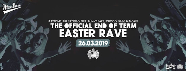 Milkshake, Ministry of Sound | End of Term Easter Rave! – TONIGHT 10:30PM!