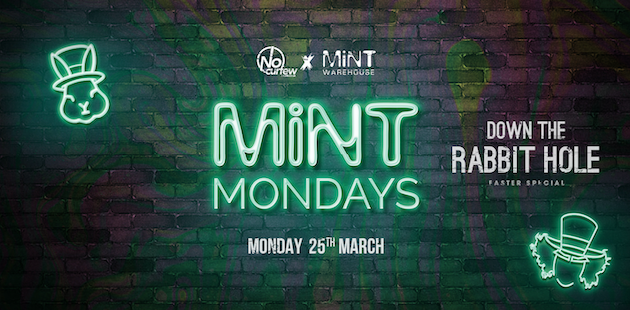 MiNT Mondays @ MiNT Warehouse :: 25th March :: Down the Rabbit Hole!