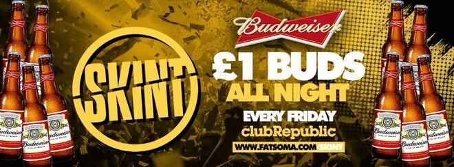 ★ Skint Fridays ★ £1 Buds's ALL NIGHT! ★ Club Republic ★ New R&B ROOM