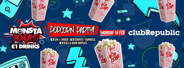 ★ Monsta Mondays ★ Popcorn Party ★ £1 Drinks ★ Club Republic