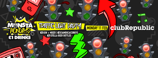 ★ Monsta Mondays ★ Traffic Light Party ★ Monday 11th February ★ Club Republic
