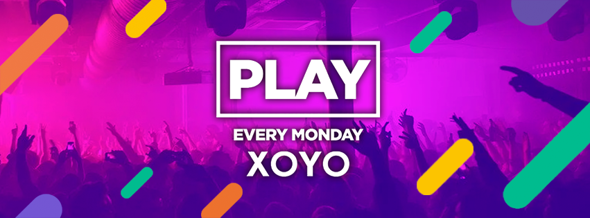 Play Every Monday at XOYO! – 25th March 2019
