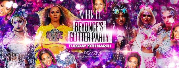 Work It. – Beyonces Glitter Party – PRYZM [200 Tickets Left]