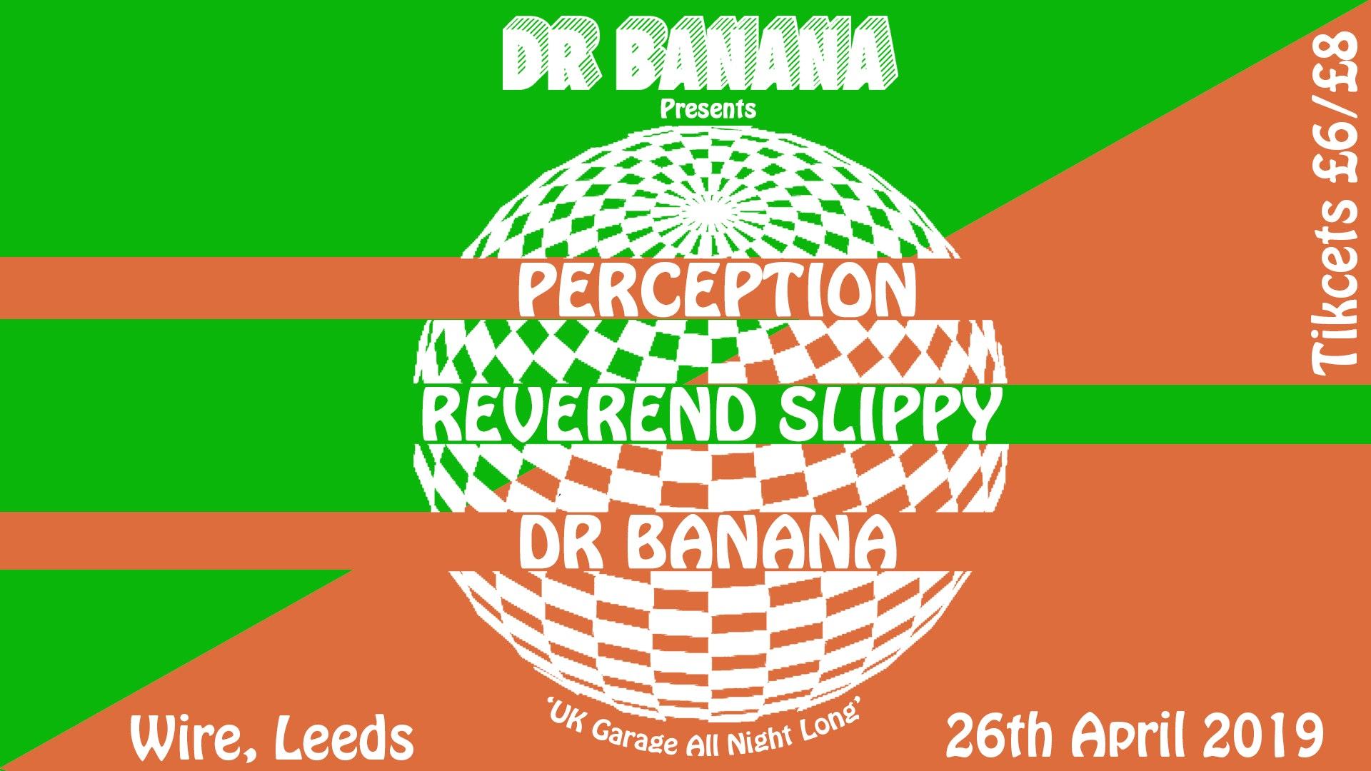 Dr. Banana: Perception & Reverend Slippy (Leeds)