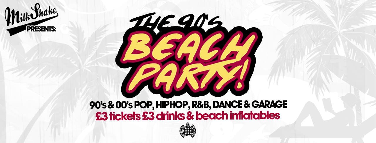 Milkshake's 90's Beach Party – Ministry of Sound | June 4th 2019