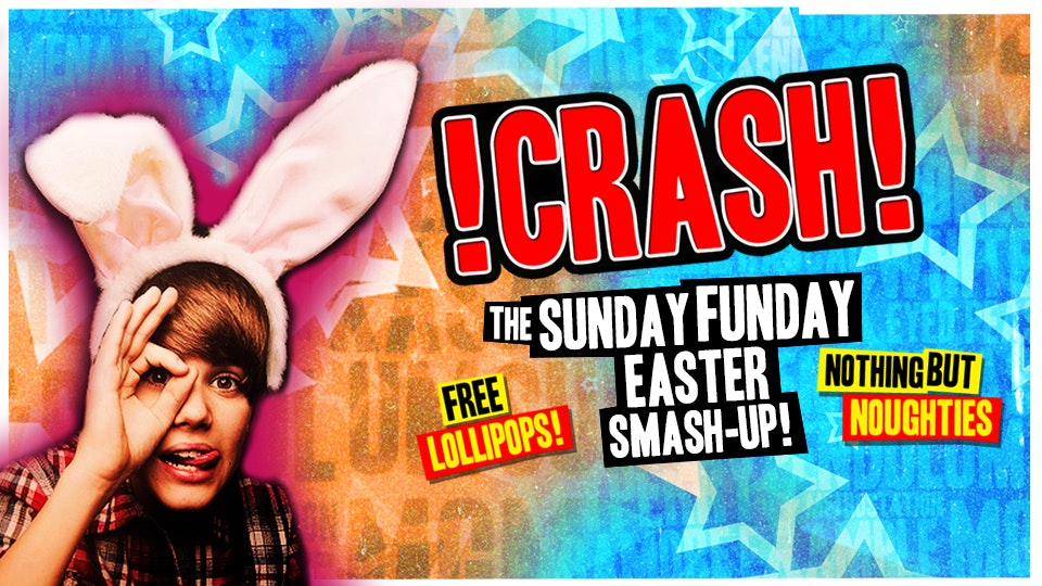 Crash – The Sunday Funday Easter Smash-Up! 2-4-1 Drinks!