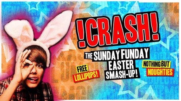 Crash – The Sunday Funday Easter Smash-Up! 2-4-1 Drinks!