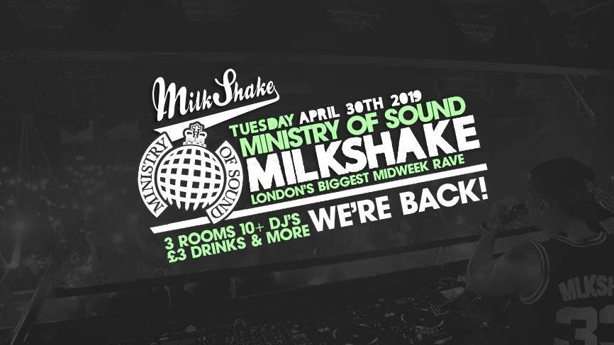 Milkshake, Ministry of Sound   Tonight from 10:30pm!