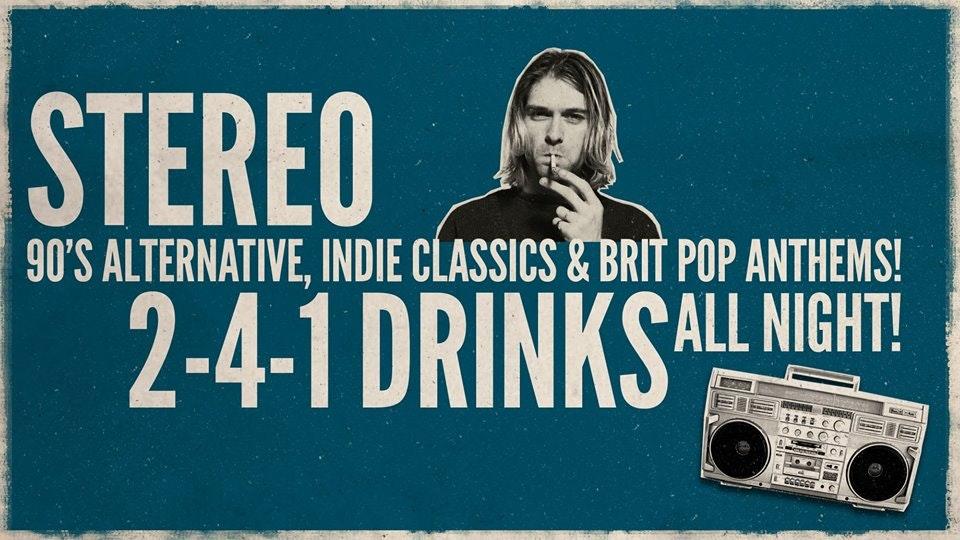 STEREO – 90's Alternative / Indie Classics / Brit Pop Anthems!