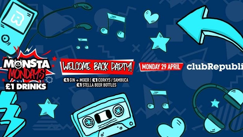★ Monsta Mondays ★ Welcome Back Party ★ £1 Drinks ★ Club Republic