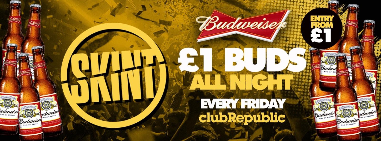 ★ Skint Fridays ★ £1 Budweiser's Allnight! ★ Club Republic ★ £1 Tickets On Sale!