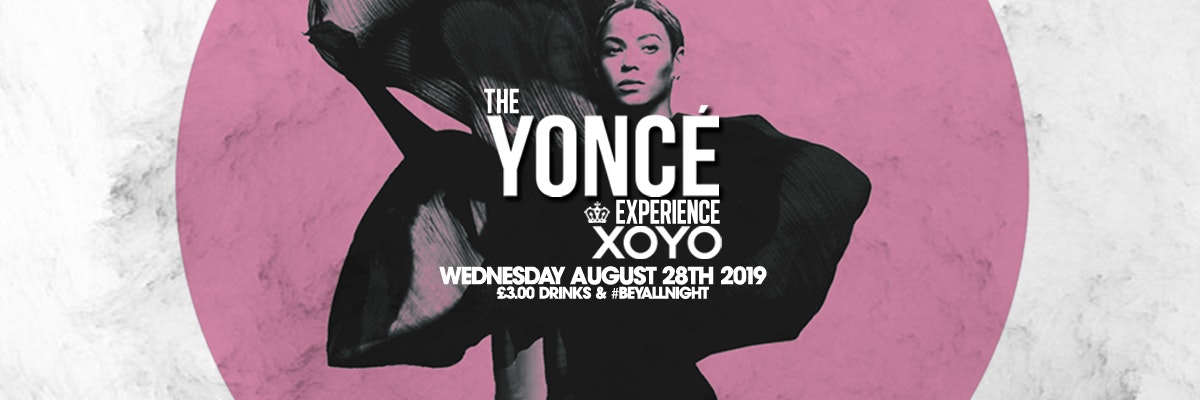 The Yoncé Experience – August 28th | XOYO London
