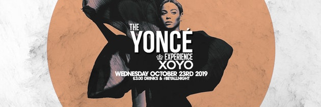 The Yoncé Experience – 23rd October   XOYO London