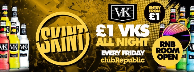★ Skint Fridays ★ £1 VK's Allnight! ★ Club Republic ★ R&B Room Open!