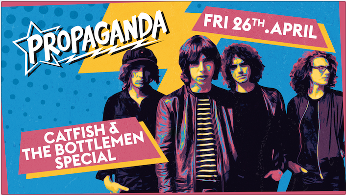 Propaganda Edinburgh – Catfish and the Bottlemen Special!