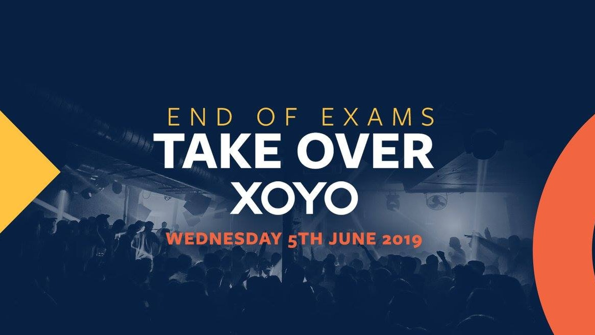XOYO – End OF Exams Take Over   June 5th 2019