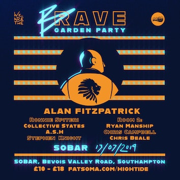 We Are The Brave vs High Tide Garden Party feat. Alan Fitzpatrick (SOLD OUT, 50 TICKETS ON DOOR ONLY)