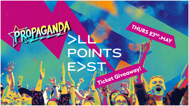 Propaganda Cheltenham – All Points East Ticket Giveaway