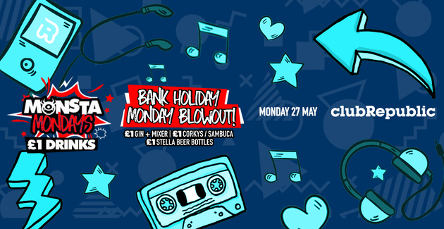 ★ Monsta Mondays ★ Bank Holiday Monday Blowout! ★ £1 Drinks ★ Club Republic ★ Tickets Now On Sale!
