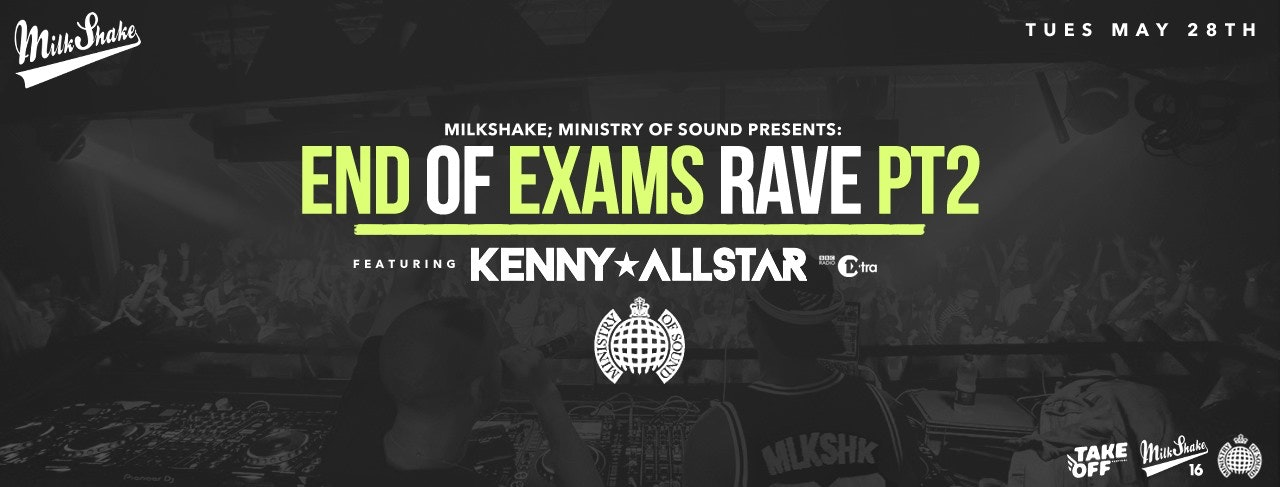 The Milkshake, Ministry of Sound End Of Exams Rave – Pt.2 ft KENNY ALLSTAR + More