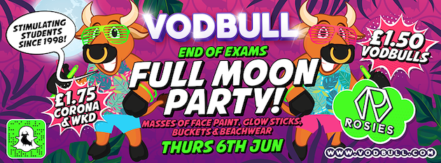 Vodbull End of Exams Full Moon Party!! {200 tics on the door from 11pm!!}