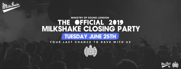 Milkshake, Ministry of Sound Closing Party 2019 – June 25th