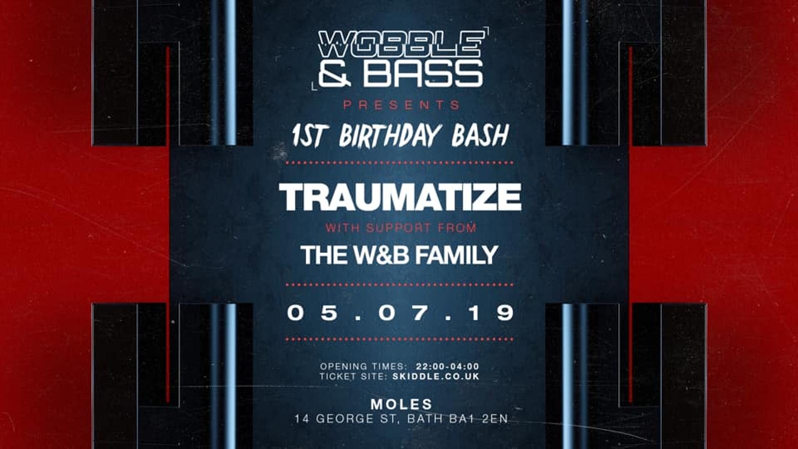 Wobble&Bass: 1st Birthday Bash ft. TRAUMATIZE