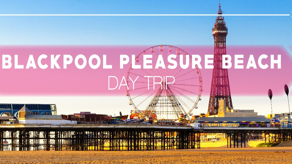 Blackpool Pleasure Beach – From Manchester