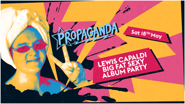 Propaganda London – Lewis Capaldi Big Fat Sexy Album Party