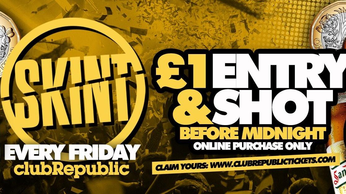 ★ Skint Fridays ★ £1 VKs ★ £1 San Miguel ★ £1 Entry & Shot ★
