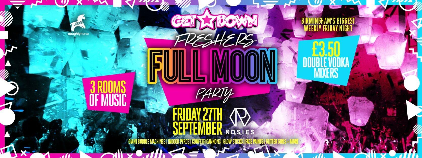 Get Down Fridays Presents – FRESHERS FULL MOON PARTY // Birmingham Freshers 2019