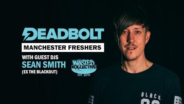 Deadbolt Manchester / Guest DJ Sean Smith (ex-The Blackout)