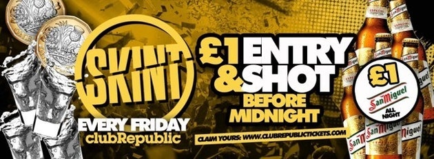 ★ Skint Fridays ★ £1 ENTRY + SHOT on Arrival ★ Club Republic