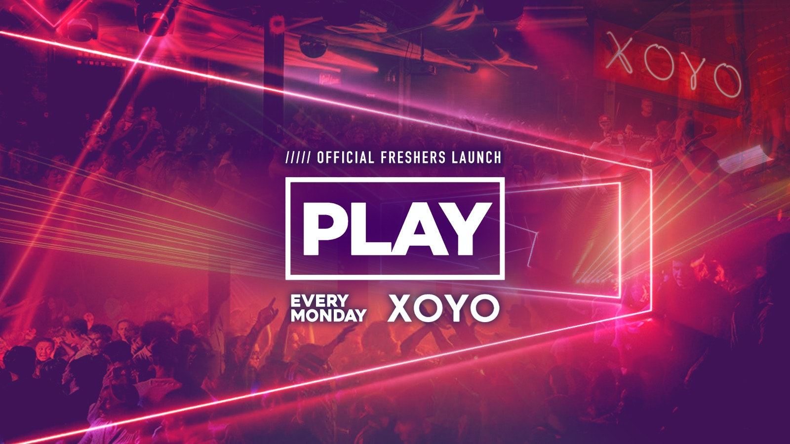 PLAY LONDON – FRESHERS LAUNCH PART 1 // XOYO – Every Monday