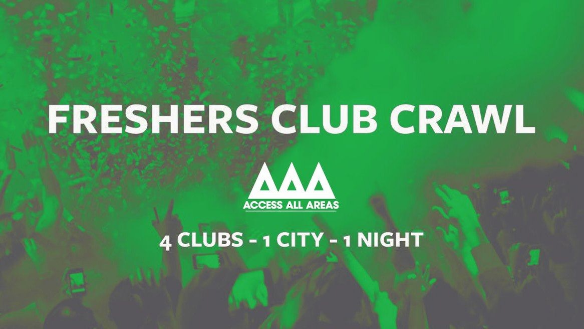TONIGHT : Access All Areas – Freshers Club Crawl Finale | 4 Clubs 1 Ticket