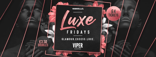 LUXE – Fridays at Viper Rooms  – FREE entry & FREE shot B4 11:30pm