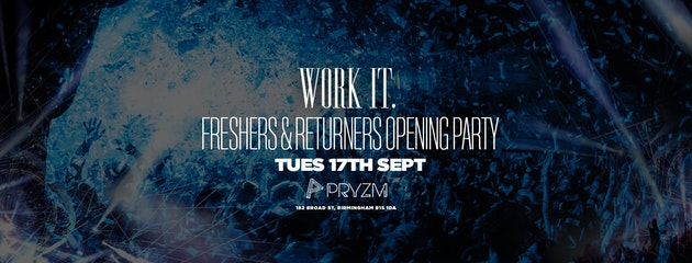Work It. –  Birmingham Freshers & Returners Opening Party
