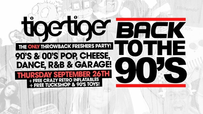 Back To The 90's – London's ONLY Throwback Freshers Party ? Tiger Tiger