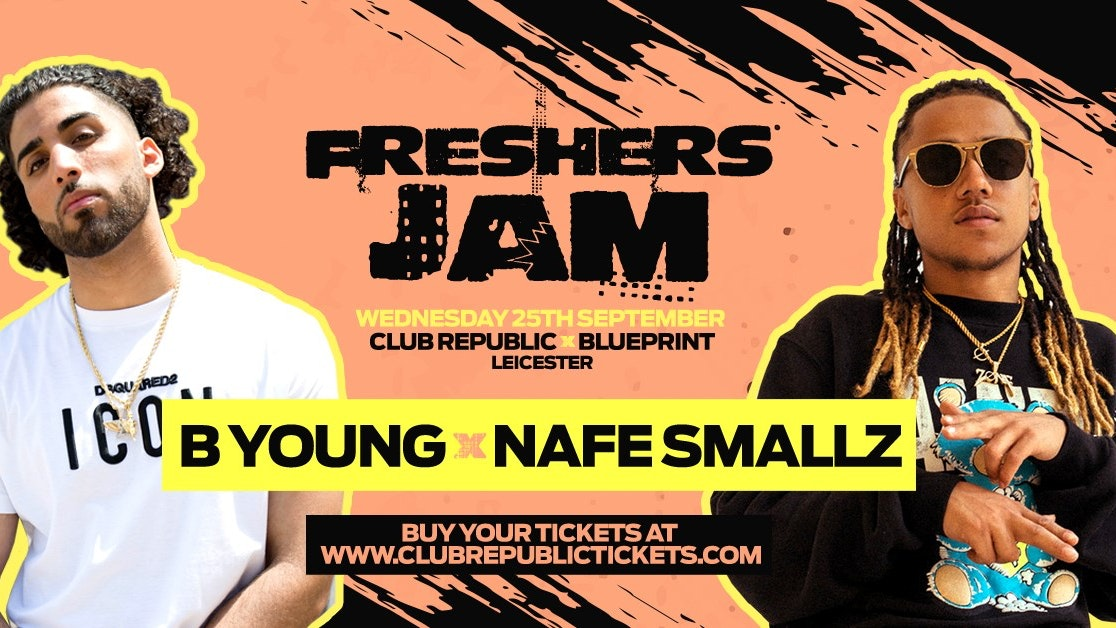 Freshers Jam feat B YOUNG & NAFE SMALLZ Live at Club Republic – [100 Tickets Left]