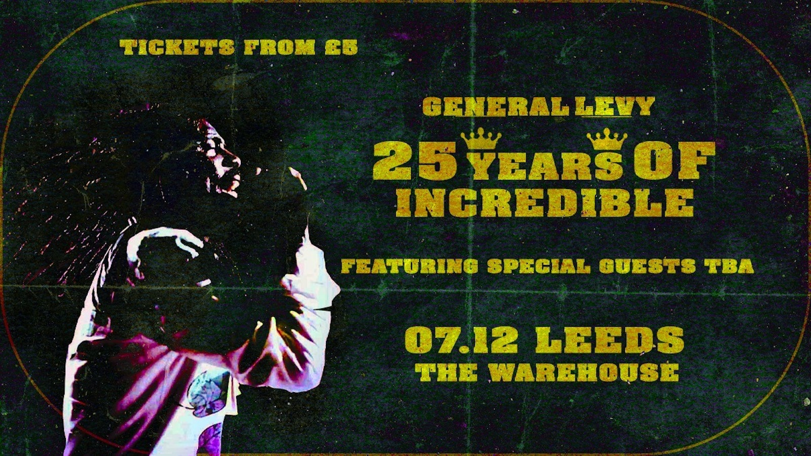 General Levy – 25 Years Of Incredible Tour – The Warehouse Leeds