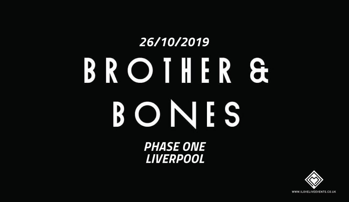 Brother & Bones – Phase One Liverpool – 26.10.19