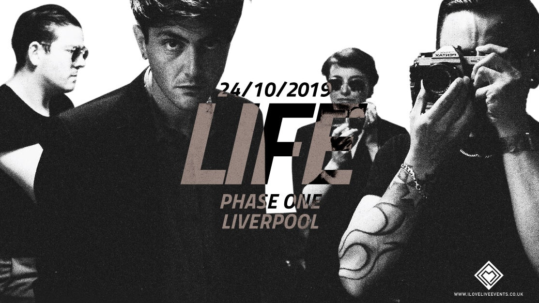 LIFE – Phase One,Liverpool – 24/10/19