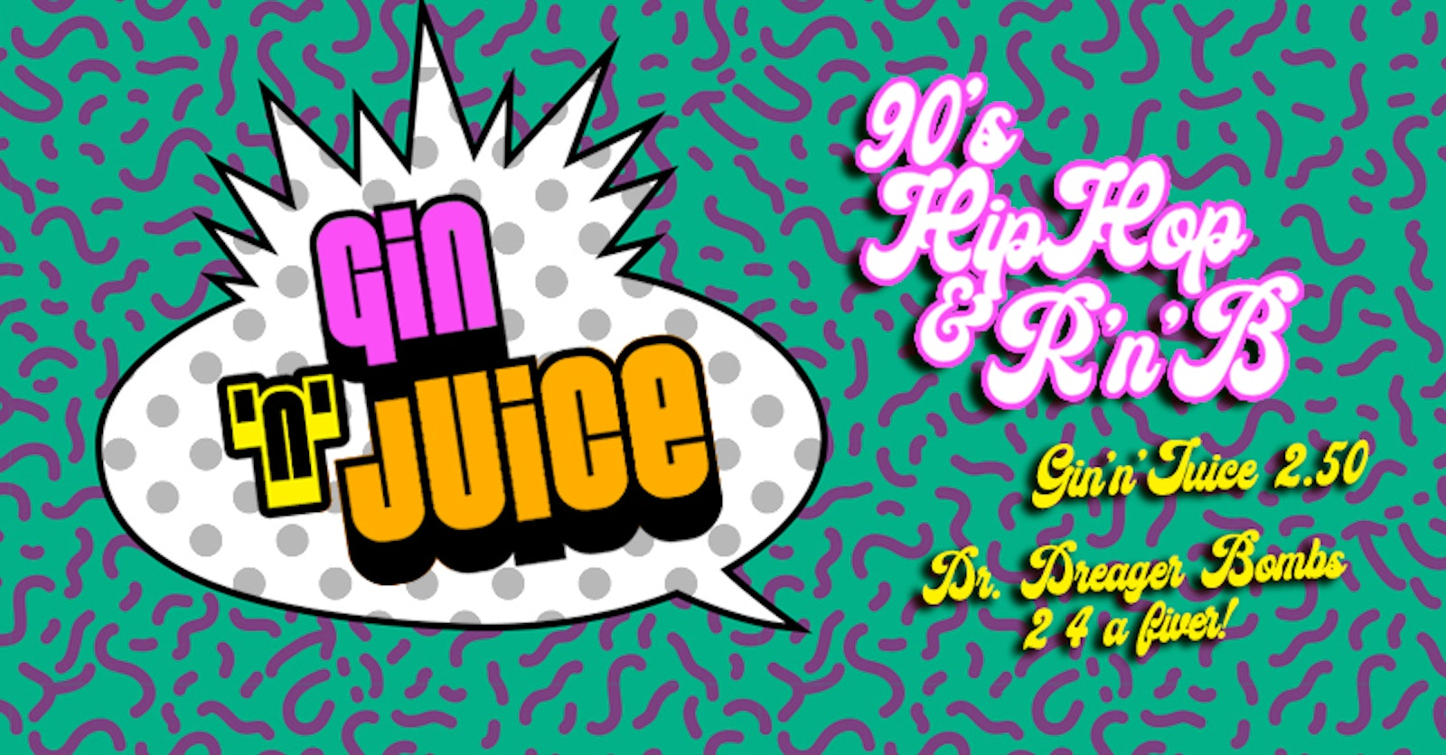 Gin 'n' Juice – 90's Hip-Hop & R'n'B Bank Holiday Party!