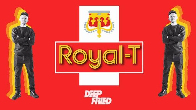 Deep Fried Presents: ROYAL – T