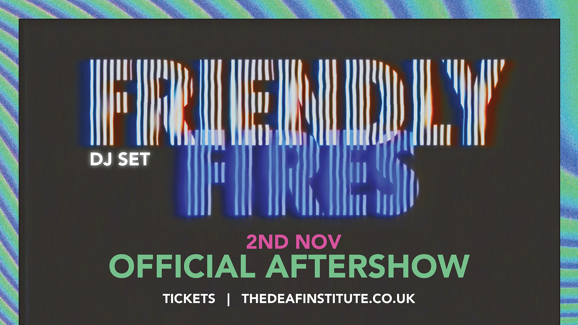 Friendly Fires Aftershow + DJ Set